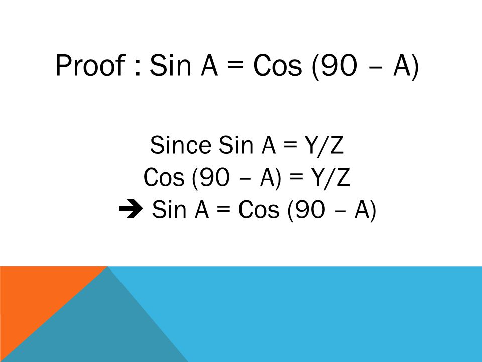Since Cos A = X/Z Sin (90 – A) = X/Z  Cos A = Sin (90 – A) Proof : Cos A = Sin (90 – A)