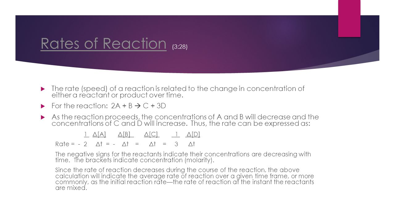 Rates of ReactionRates of Reaction (3:28)  The rate (speed) of a reaction is related to the change in concentration of either a reactant or product o