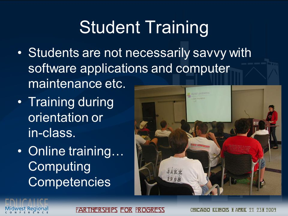 Student Training Students are not necessarily savvy with software applications and computer maintenance etc. Training during orientation or in-class.