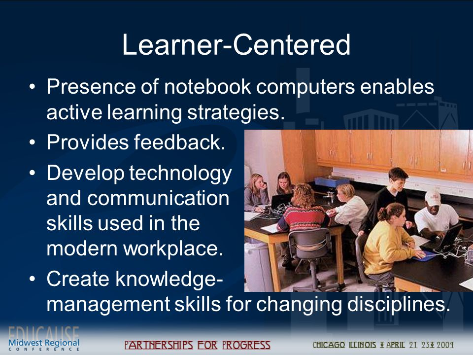 Learner-Centered Presence of notebook computers enables active learning strategies.