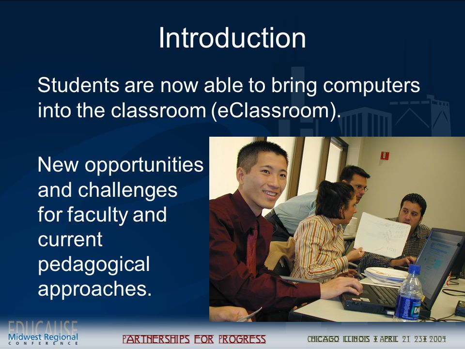 Introduction Students are now able to bring computers into the classroom (eClassroom). New opportunities and challenges for faculty and current pedago