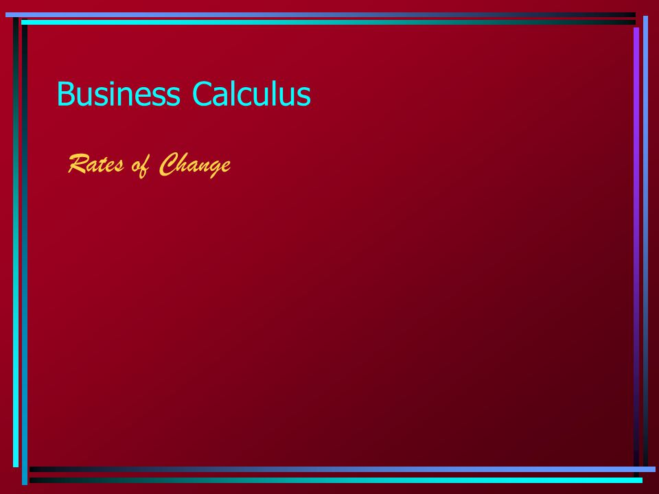 Business Calculus Rates of Change