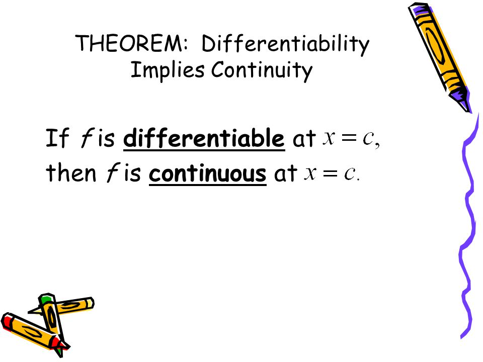 THEOREM: Differentiability Implies Continuity If f is differentiable at then f is continuous at