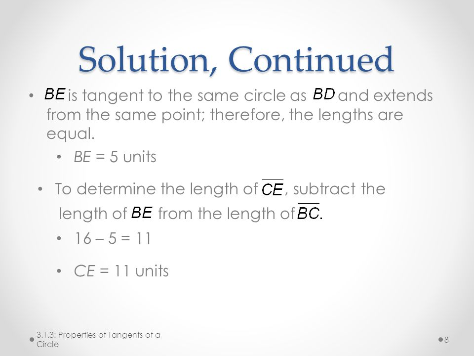 Solution, Continued is tangent to the same circle as and extends from the same point; therefore, the lengths are equal.