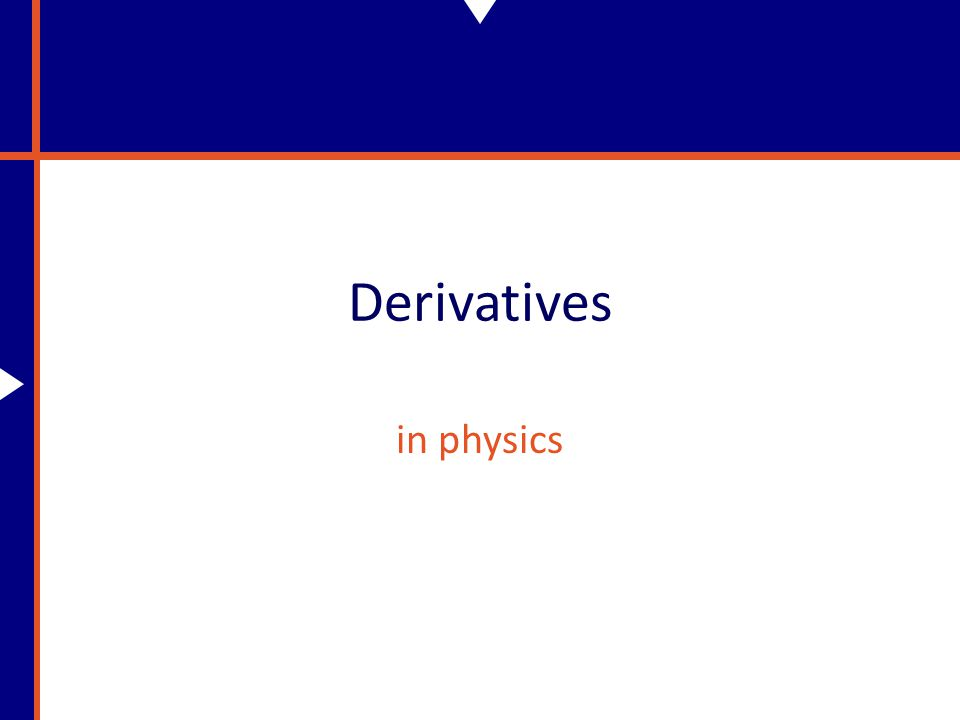 Why Do We Need Derivatives.In physics things are constantly changing.