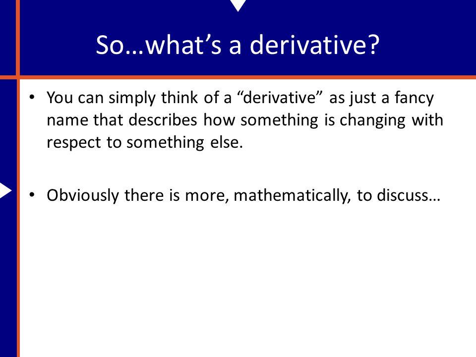 So…what's a derivative.