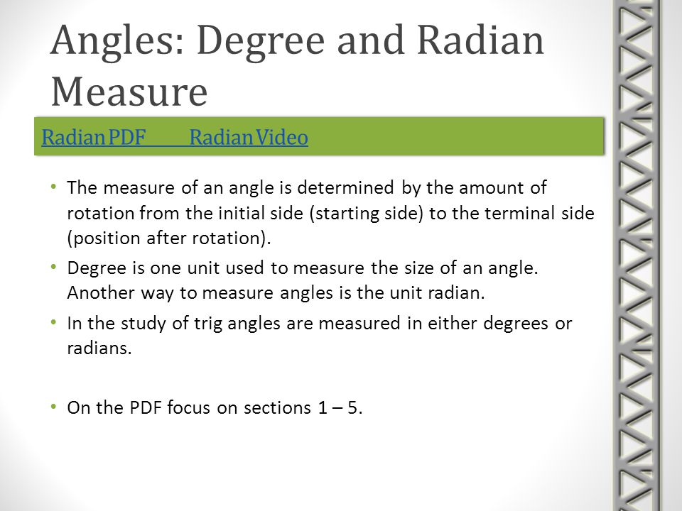 Radian PDF Radian VideoRadian PDF Radian Video The measure of an angle is determined by the amount of rotation from the initial side (starting side) to the terminal side (position after rotation).