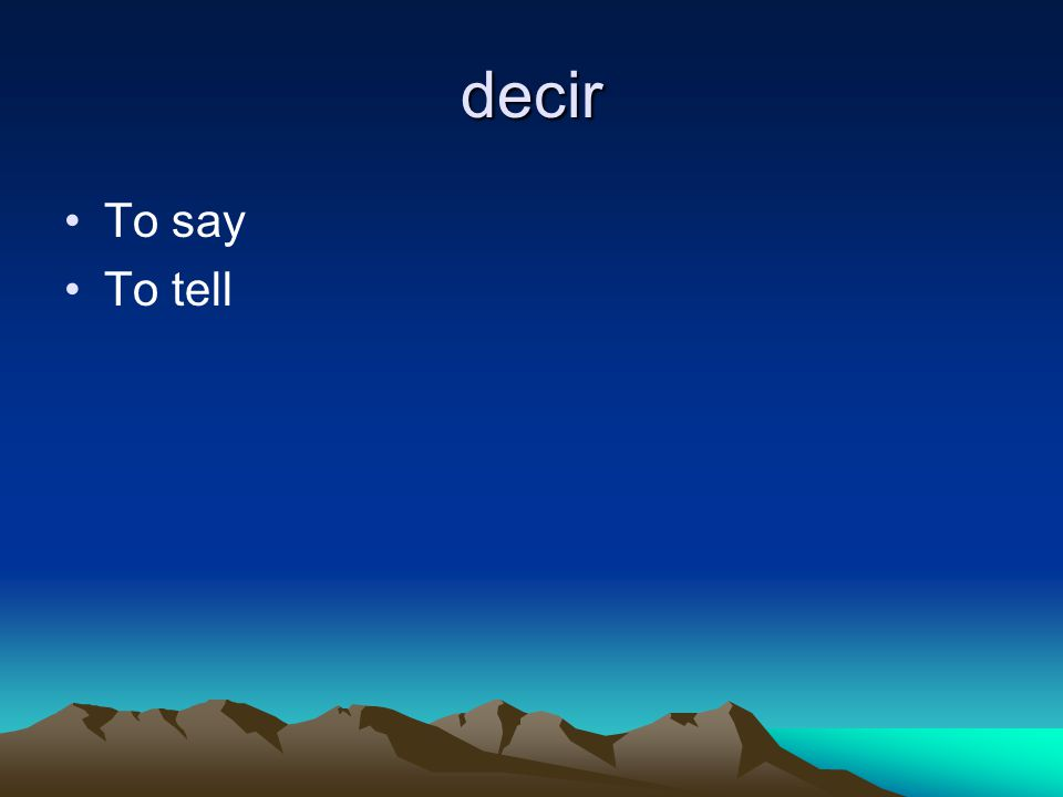 decir To say To tell