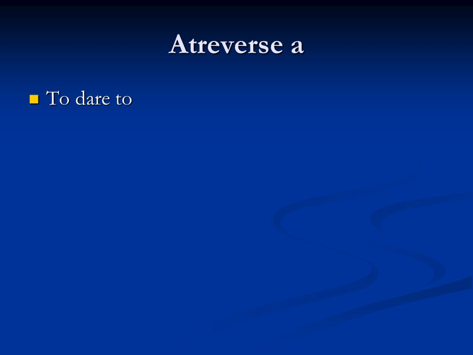 Atreverse a To dare to To dare to