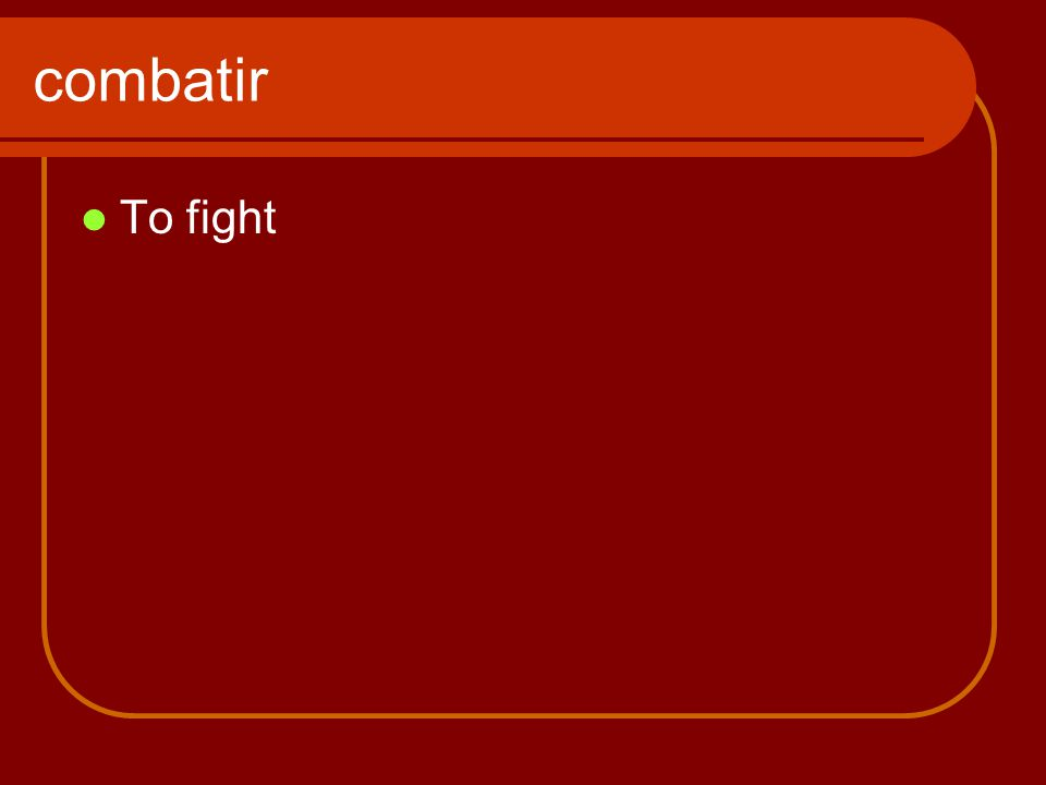 combatir To fight