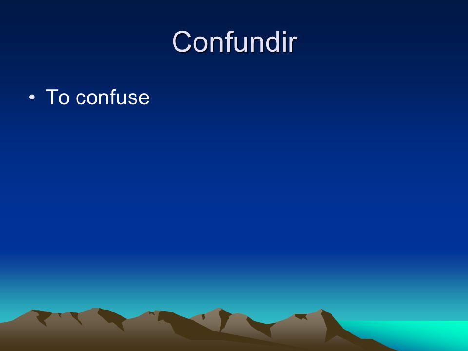Confundir To confuse