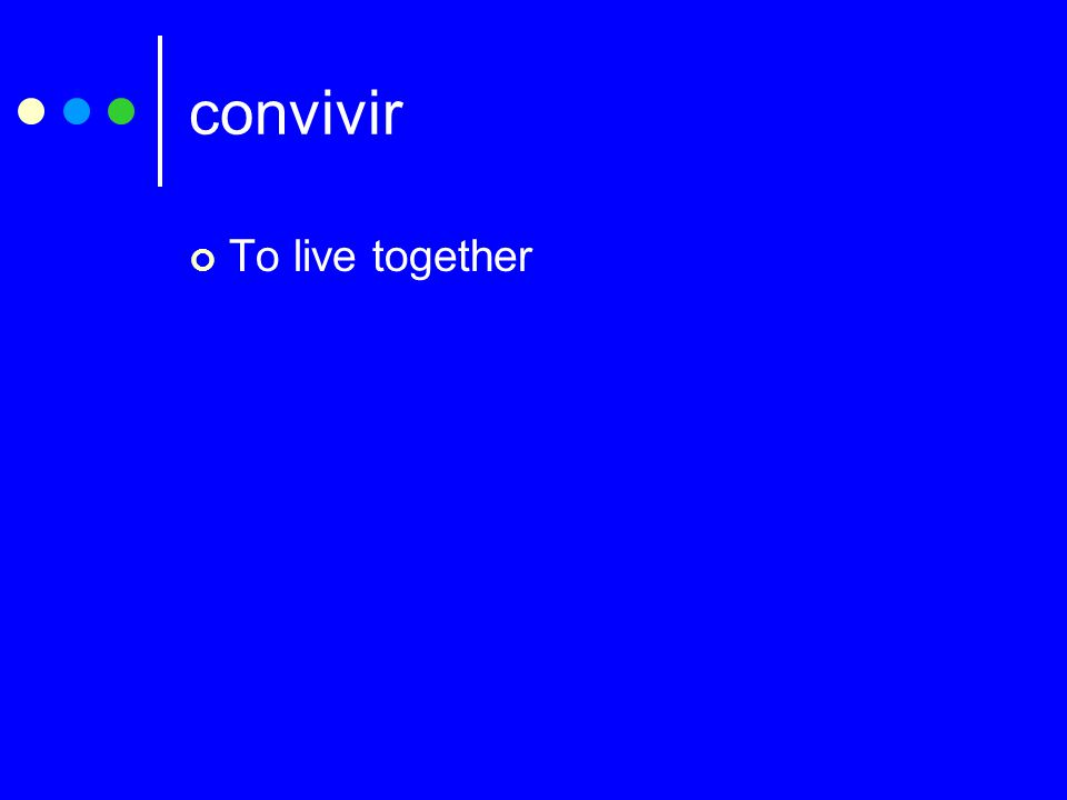 convivir To live together