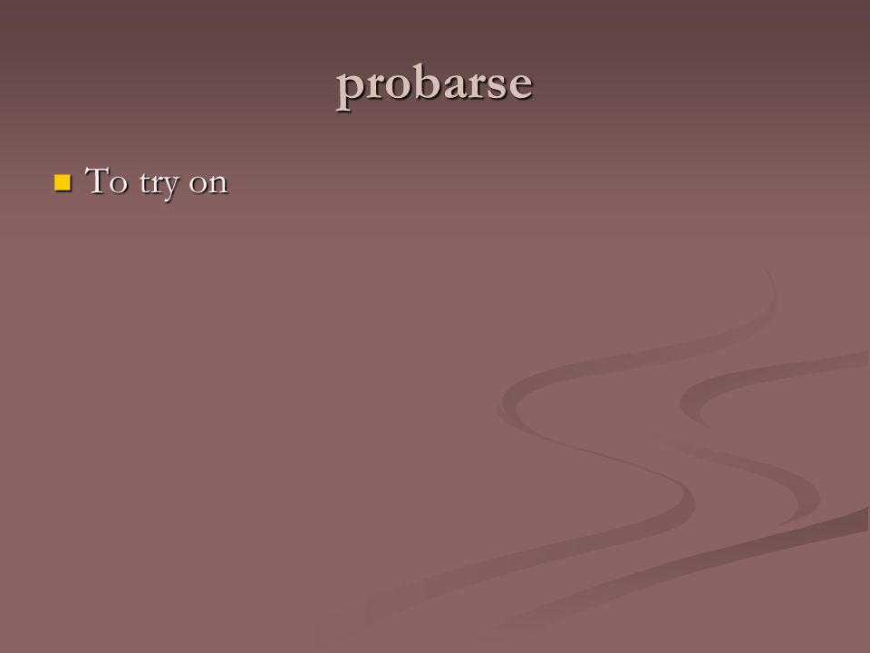 probarse To try on To try on