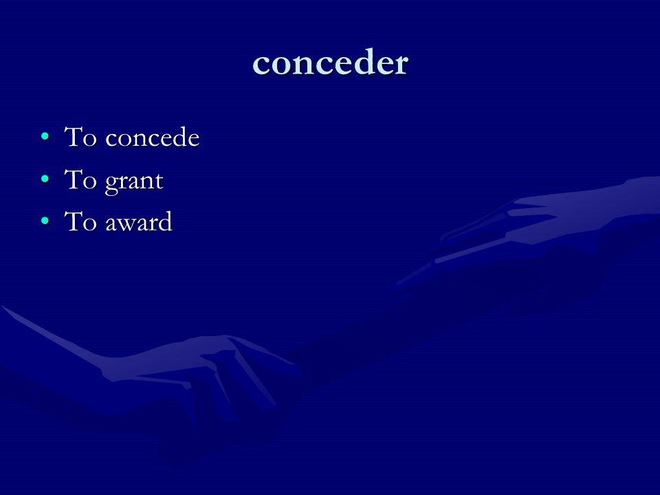 conceder To concedeTo concede To grantTo grant To awardTo award