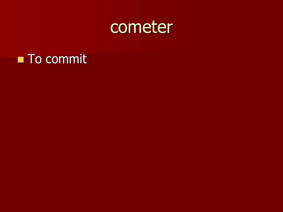 cometer To commit To commit