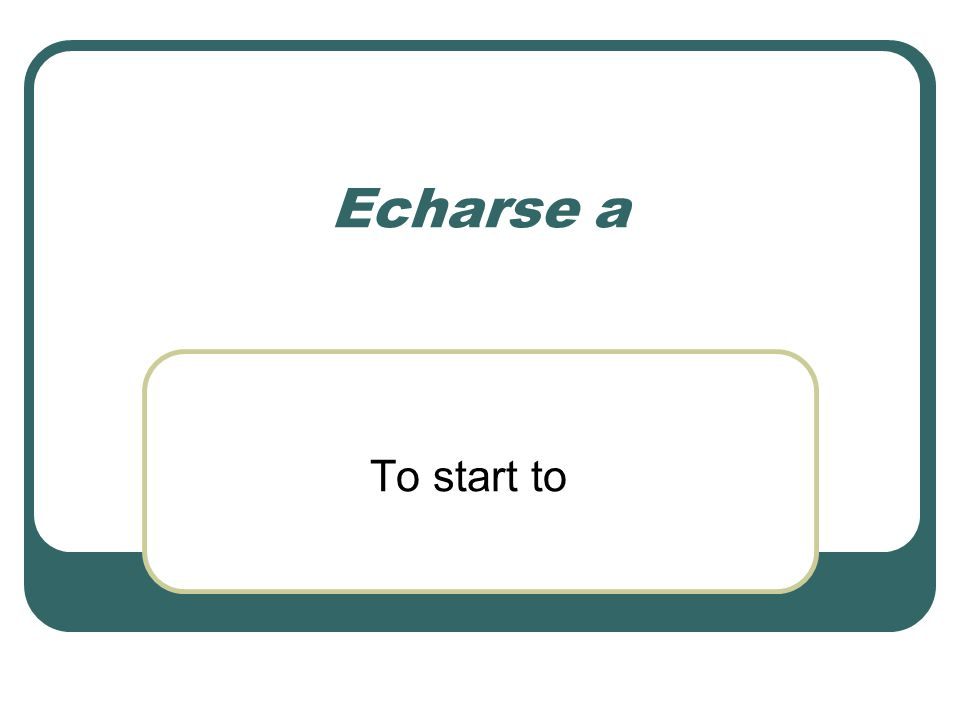 Echarse a To start to