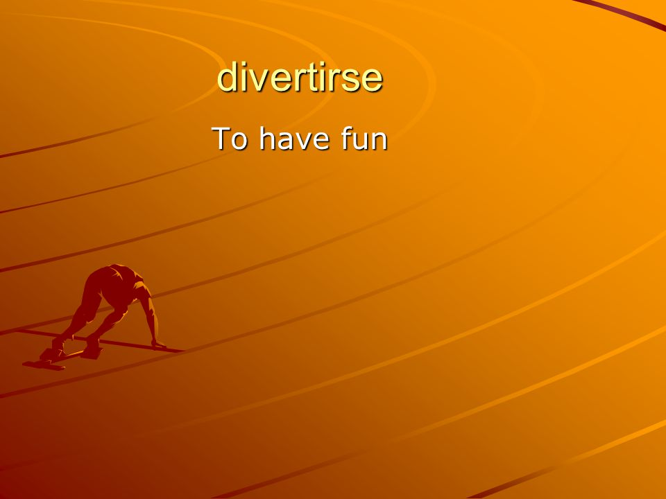 divertirse To have fun