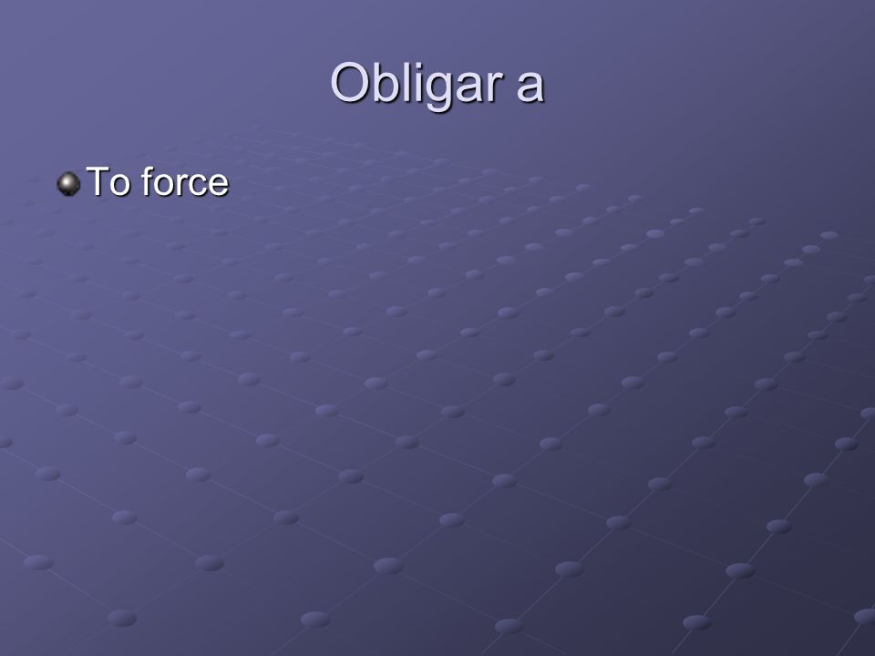 Obligar a To force