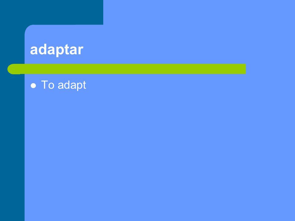 adaptar To adapt