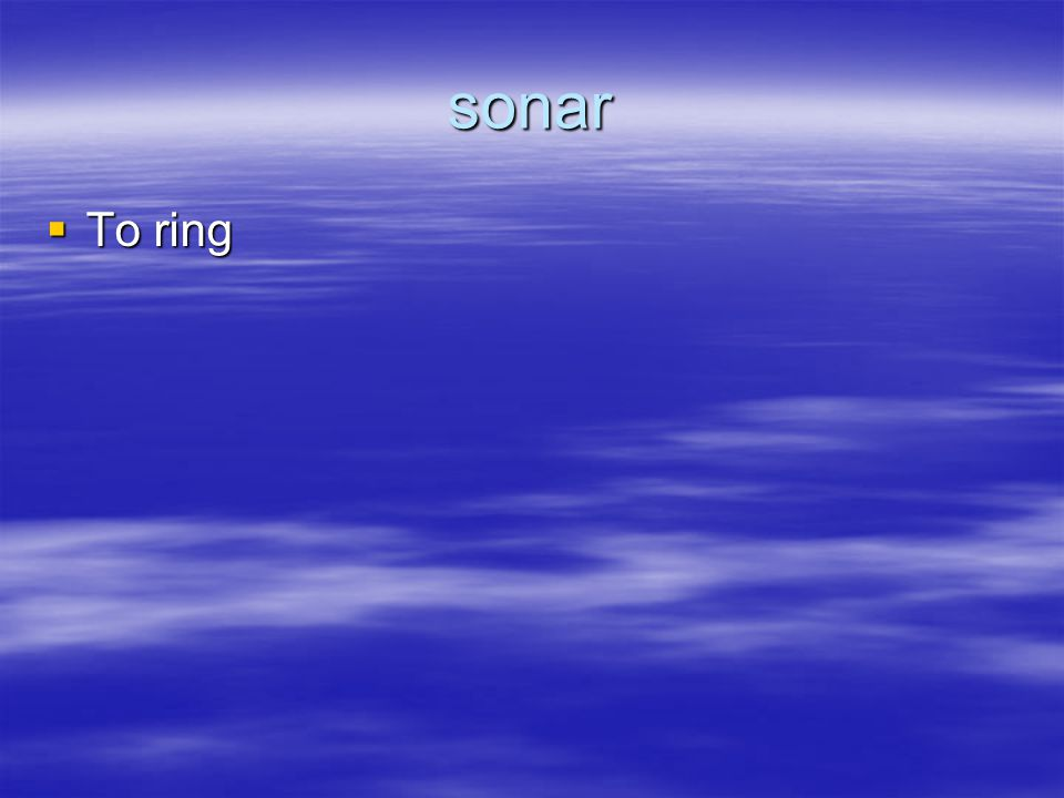 sonar  To ring