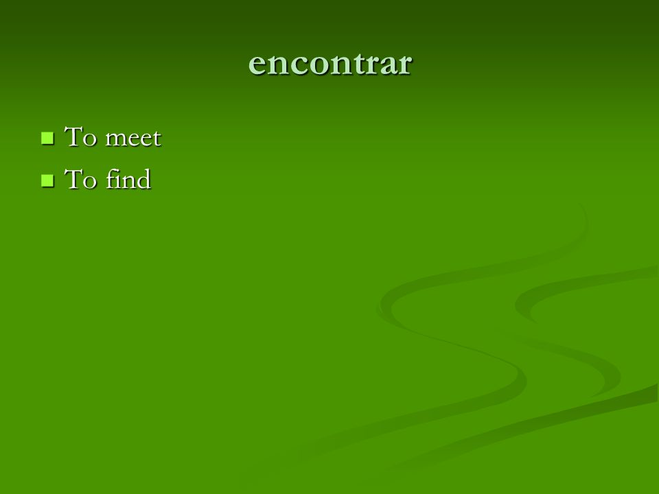 encontrar To meet To meet To find To find