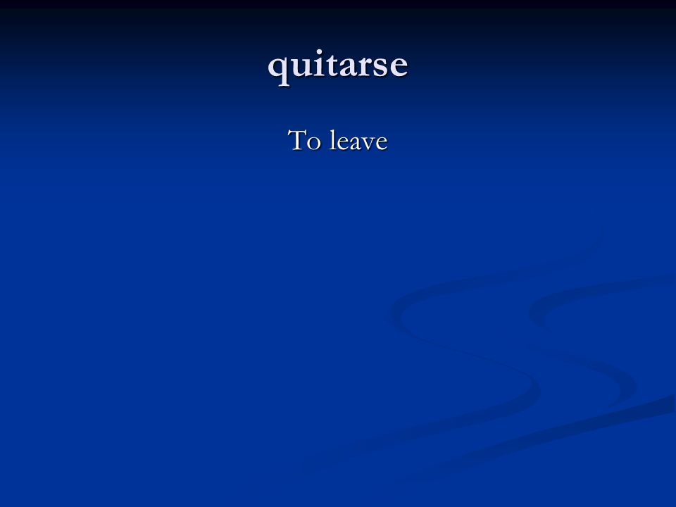 quitarse To leave