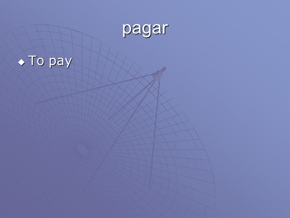 pagar  To pay