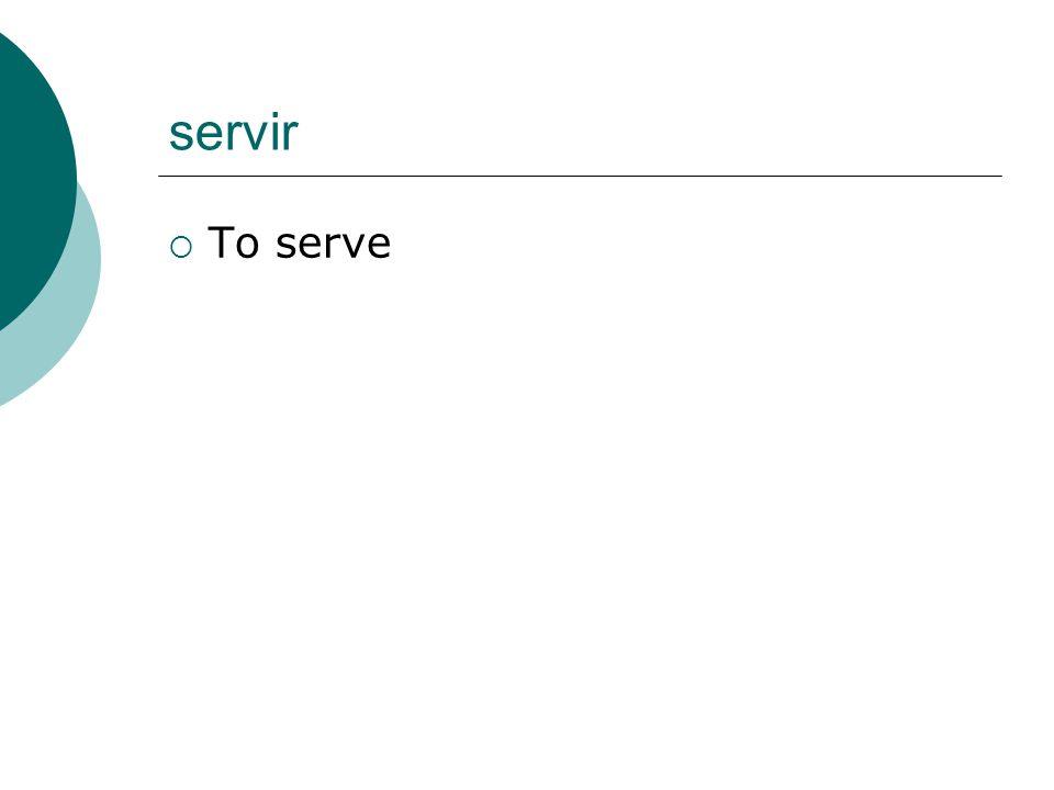 servir  To serve