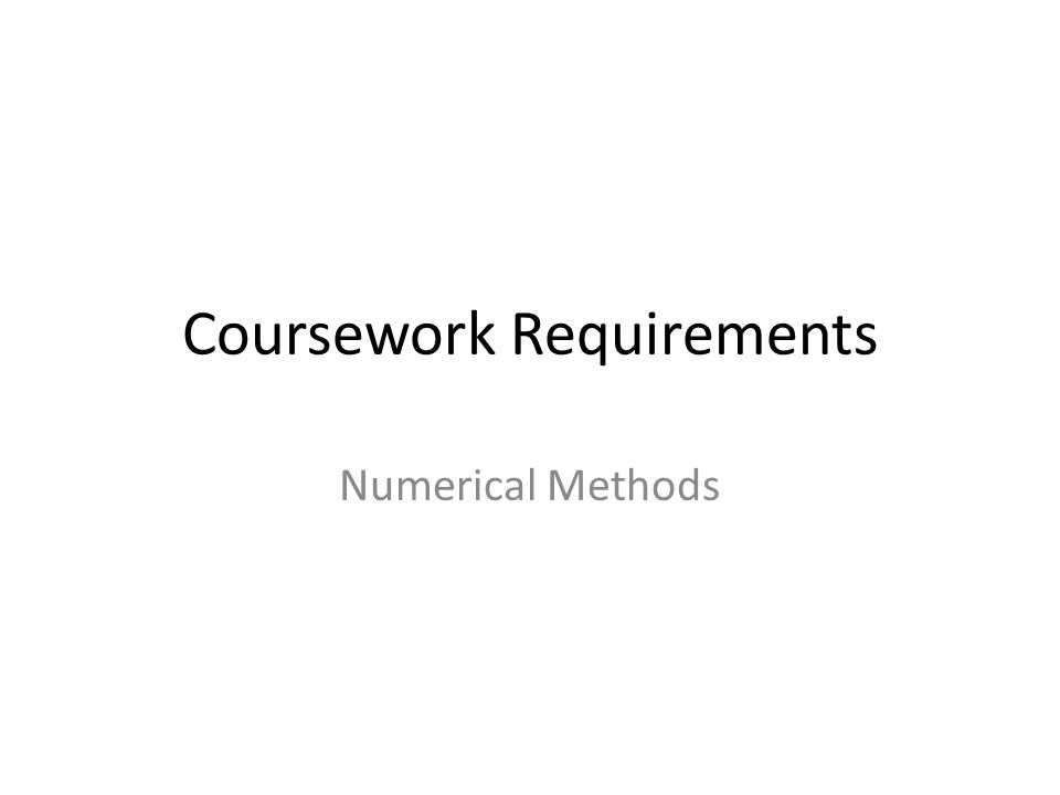 Coursework Requirements Numerical Methods
