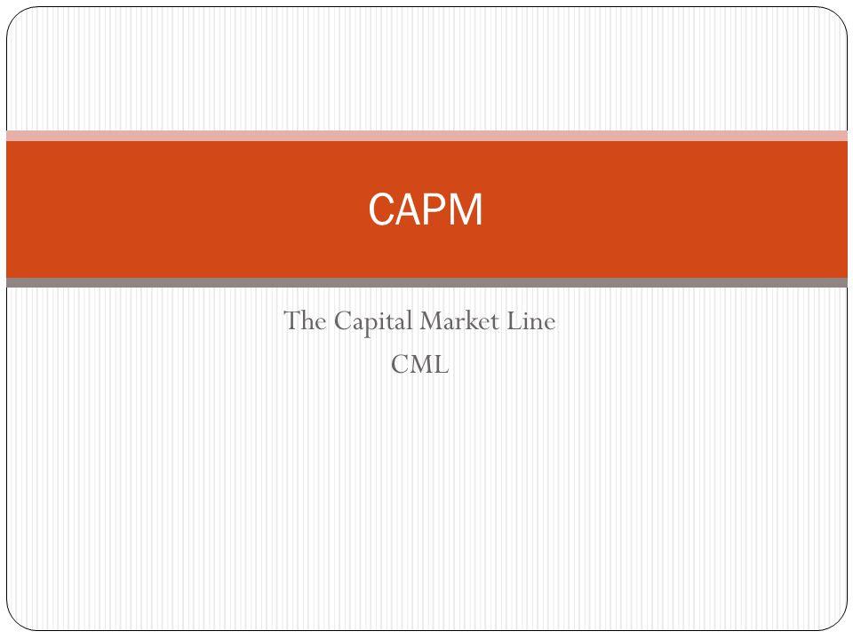 The Capital Market Line CML CAPM