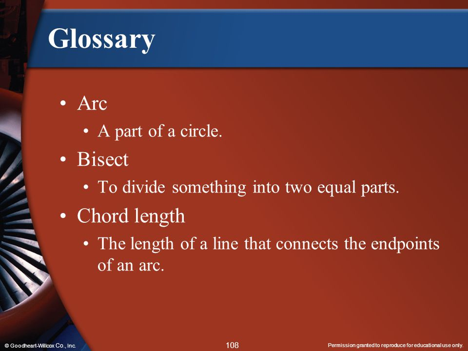 Permission granted to reproduce for educational use only. 108 © Goodheart-Willcox Co., Inc. Glossary Arc A part of a circle. Bisect To divide somethin