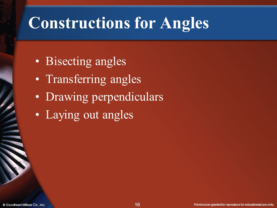 Permission granted to reproduce for educational use only. 16 © Goodheart-Willcox Co., Inc. Constructions for Angles Bisecting angles Transferring angl