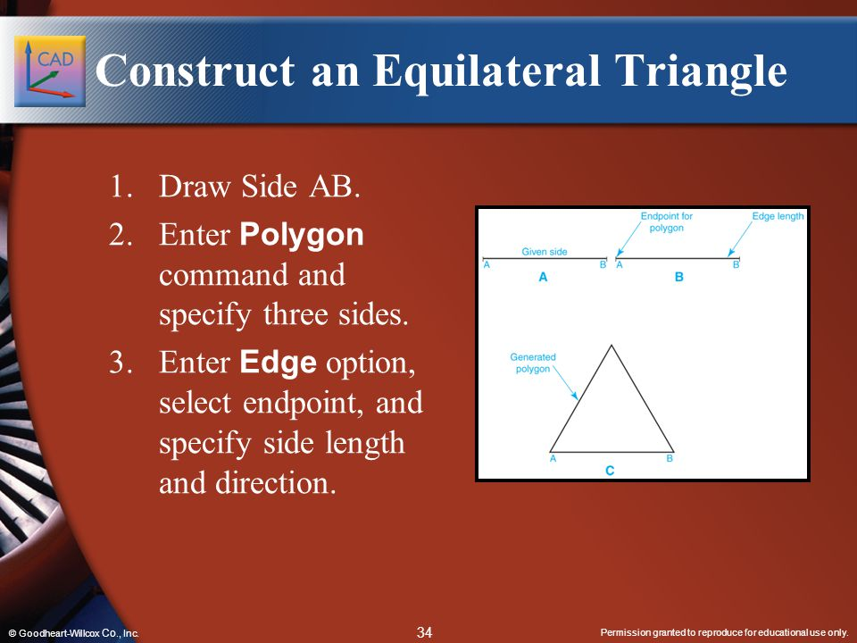 Permission granted to reproduce for educational use only. 34 © Goodheart-Willcox Co., Inc. Construct an Equilateral Triangle 1.Draw Side AB. 2.Enter P