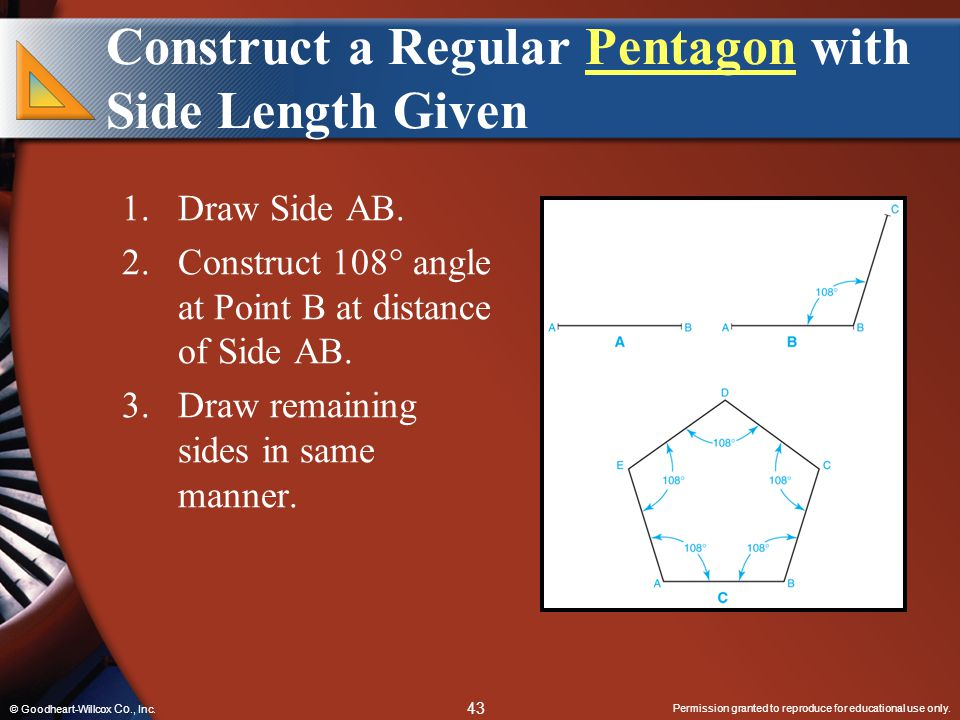 Permission granted to reproduce for educational use only. 43 © Goodheart-Willcox Co., Inc. Construct a Regular Pentagon with Side Length GivenPentagon