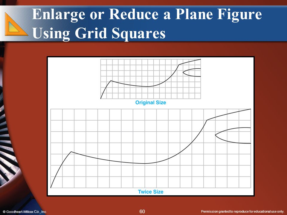 Permission granted to reproduce for educational use only. 60 © Goodheart-Willcox Co., Inc. Enlarge or Reduce a Plane Figure Using Grid Squares