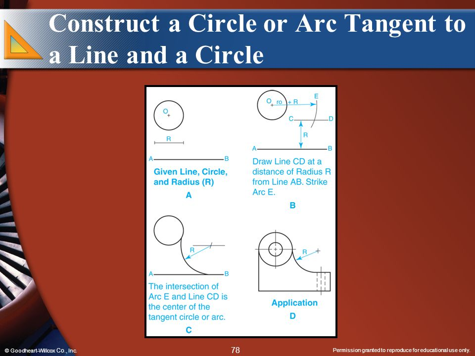 Permission granted to reproduce for educational use only. 78 © Goodheart-Willcox Co., Inc. Construct a Circle or Arc Tangent to a Line and a Circle