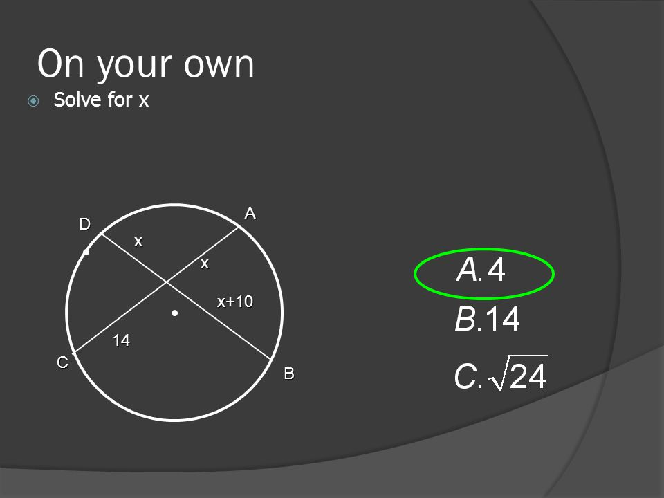 On your own  Solve for x x A C B D x+10 x 14