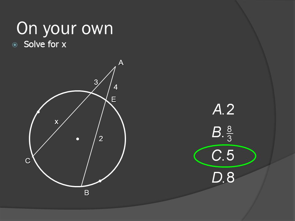 On your own  Solve for x A C B E x 3 4 2
