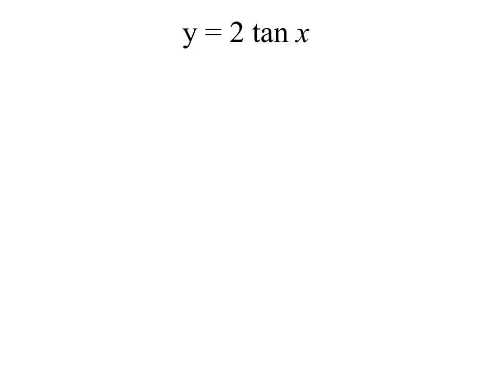 y = 2 tan x
