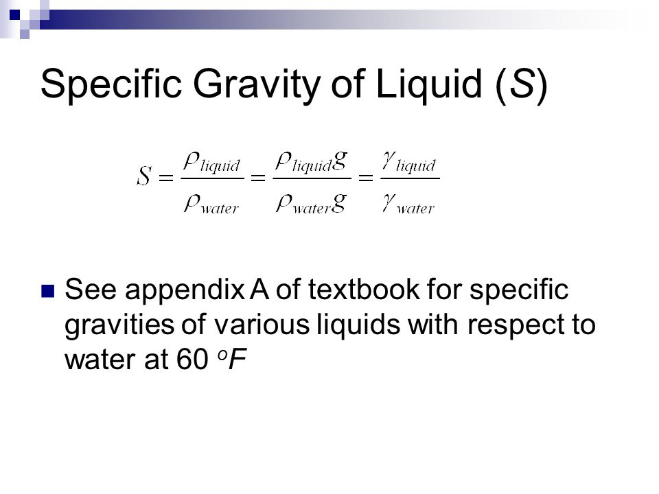 Specific Gravity of Liquid (S) See appendix A of textbook for specific gravities of various liquids with respect to water at 60 o F
