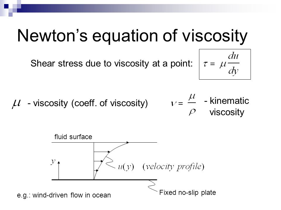 Newton's equation of viscosity - viscosity (coeff. of viscosity) Fixed no-slip plate Shear stress due to viscosity at a point: fluid surface e.g.: win