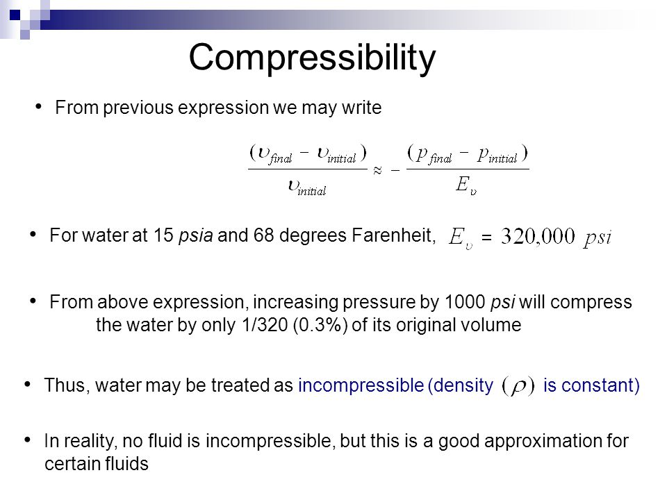 Compressibility From previous expression we may write For water at 15 psia and 68 degrees Farenheit, From above expression, increasing pressure by 100