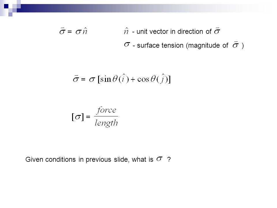 - unit vector in direction of - surface tension (magnitude of ) Given conditions in previous slide, what is ?