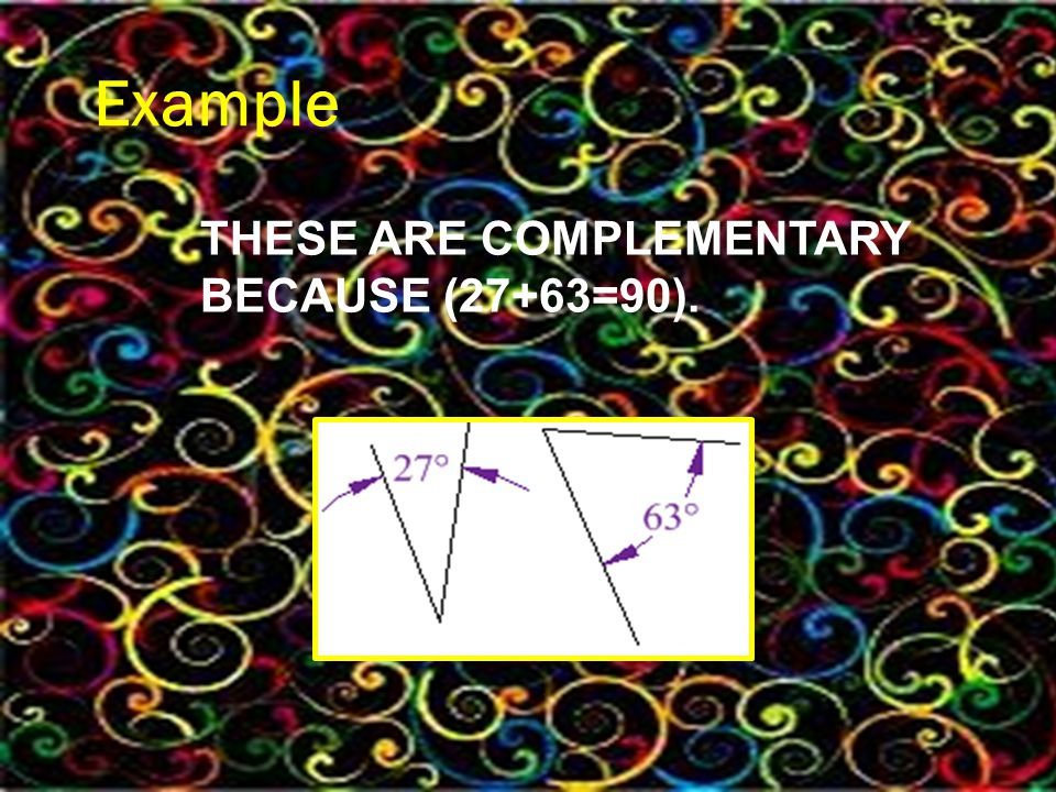 Example THESE ARE COMPLEMENTARYBECAUSE (27+63=90). THESE ARE COMPLEMENTARY BECAUSE (27+63=90).