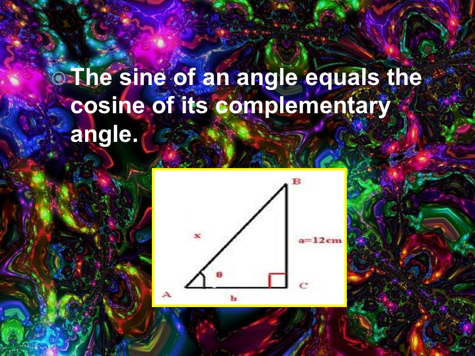 The sine of an angle equals the cosine of its complementary angle.
