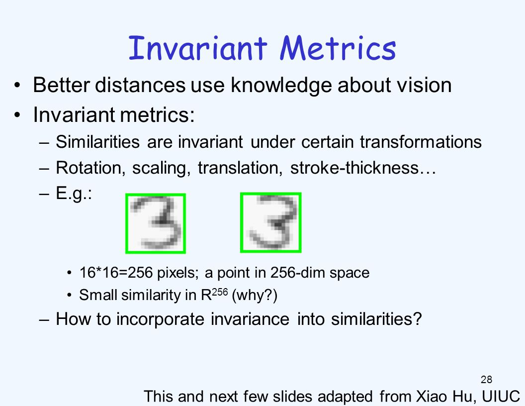 Invariant Metrics 29 Each example is now a curve in R 256 Rotation invariant similarity: s'=max s(r( ),r( )) E.g.