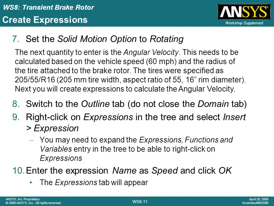 WS8: Transient Brake Rotor WS8-11 ANSYS, Inc. Proprietary © 2009 ANSYS, Inc. All rights reserved. April 28, 2009 Inventory #002599 Workshop Supplement