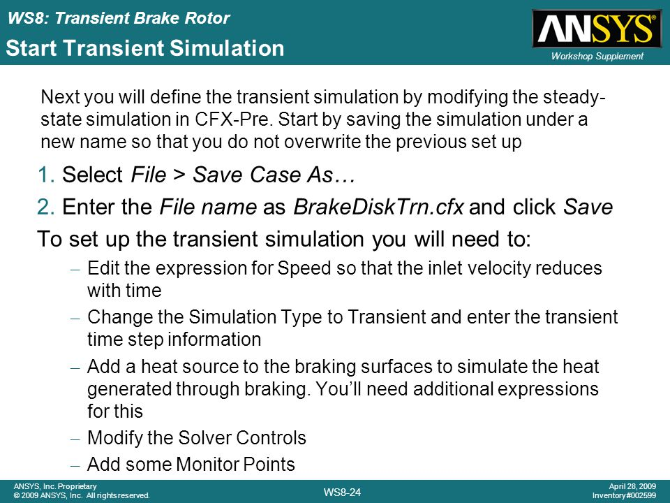 WS8: Transient Brake Rotor WS8-24 ANSYS, Inc. Proprietary © 2009 ANSYS, Inc. All rights reserved. April 28, 2009 Inventory #002599 Workshop Supplement