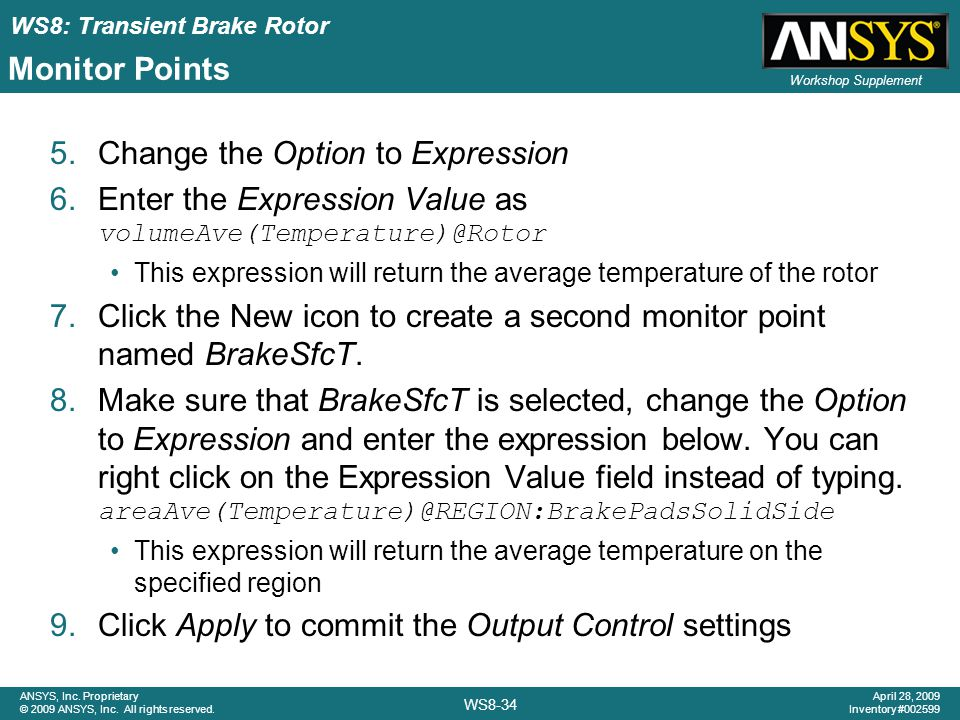 WS8: Transient Brake Rotor WS8-34 ANSYS, Inc. Proprietary © 2009 ANSYS, Inc. All rights reserved. April 28, 2009 Inventory #002599 Workshop Supplement
