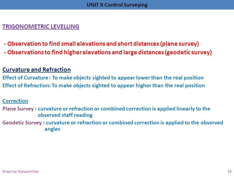 UNIT II Control Surveying TRIGONOMETRIC LEVELLING - Observation to find small elevations and short distances (plane survey) - Observations to find hig